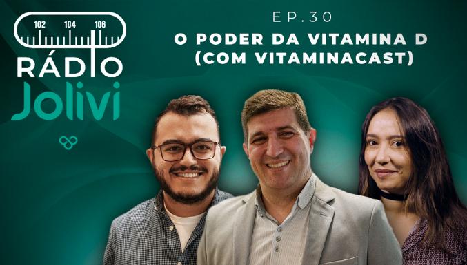 Rádio Jolivi - Ep. 30 - O poder da vitamina D